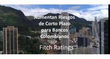 Aumentan Riesgos de Corto Plazo para Bancos Colombianos